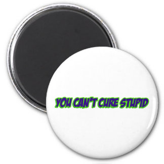 You can't cure stupid (version 3.0) magnet
