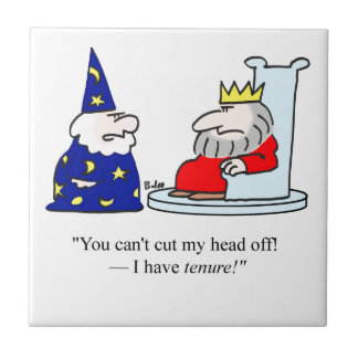 You can't cut my head off - I have tenure! Ceramic Tile