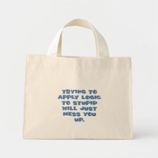 You can't expect logical thinking from idiots mini tote bag