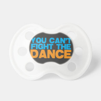 You can't FIGHT THE DANCE! Pacifiers