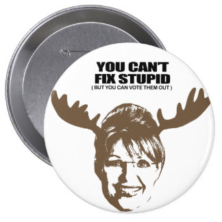 You can't fix stupid, but you can vote them out buttons