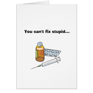 You Can't Fix Stupid... Card