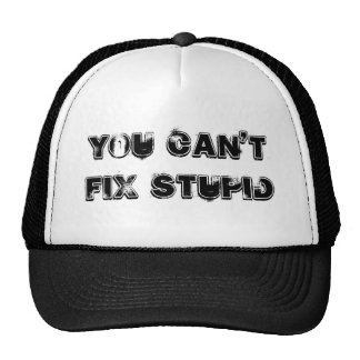 You Can't Fix Stupid Trucker Hats