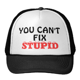 """YOU CAN'T  FIX  STUPID"" MESH HATS"