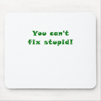 You cant fix Stupid Mouse Pad