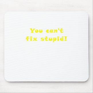 You cant fix Stupid Mousepad