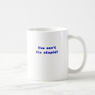 You cant fix stupid coffee mug