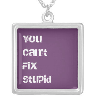 You Can't Fix Stupid Pendant