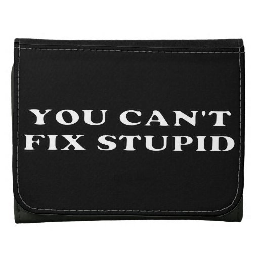 You Can't Fix Stupid Leather Trifold Wallets