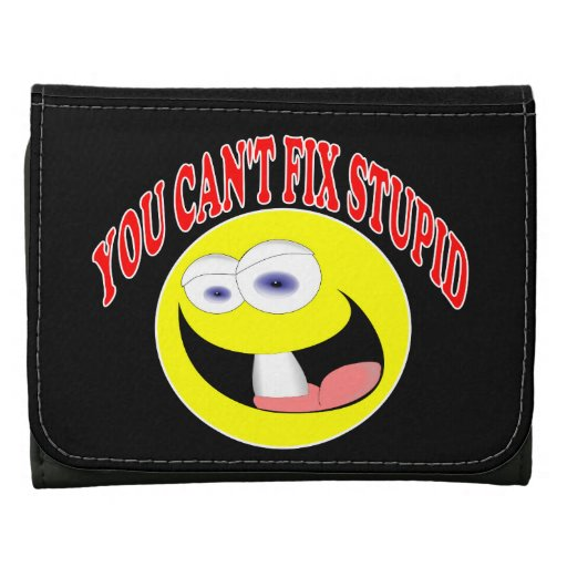 You Can't Fix Stupid Leather Tri-fold Wallet