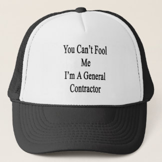 You Can't Fool Me I'm A General Contractor Trucker Hat