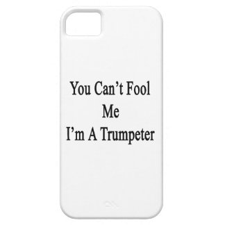 You Can't Fool Me I'm A Trumpeter iPhone 5 Cases