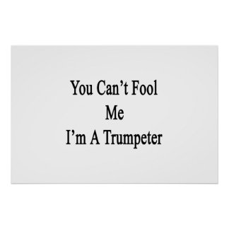 You Can't Fool Me I'm A Trumpeter Poster