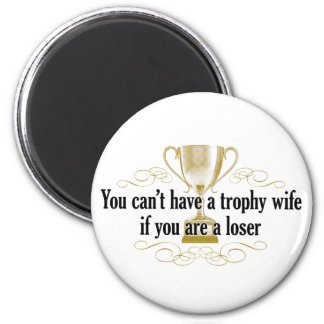 You can't have a trophy wife 6 cm round magnet
