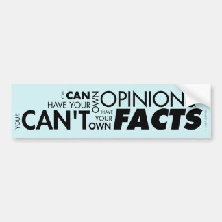 You Can't Have Your Own Facts Bumper Sticker