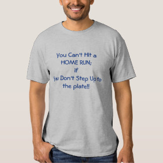 You Can't Hit a Home Run T Shirt