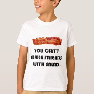 You Can't Make Friends With Salad T-Shirt