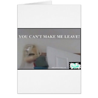 You Can't Make ME Leave Greeting Card