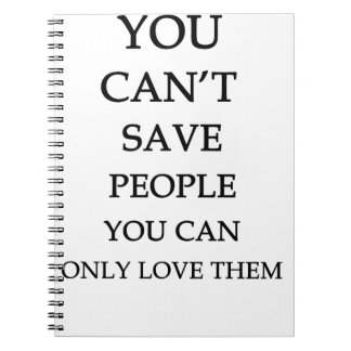 you can't save people you can only love them notebooks