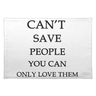 you can't save people you can only love them placemat