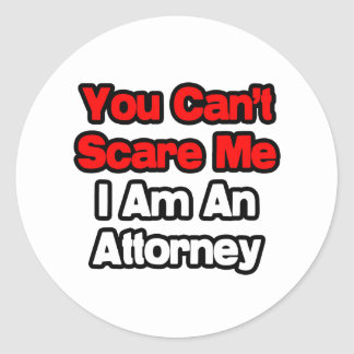 You Can't Scare Me...Attorney Round Stickers