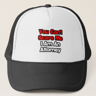 You Can't Scare Me...Attorney Trucker Hat
