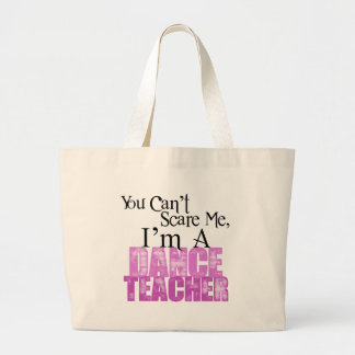 You Can't Scare Me, Dance Teacher Large Tote Bag