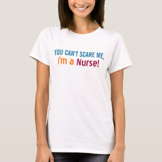 You Can't Scare Me, Funny Nurse Nursing T-Shirt