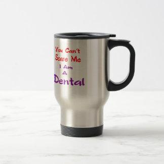 You can't scare me I am a Dental. Coffee Mug