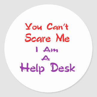 You can't scare me I am a Help Desk Round Sticker
