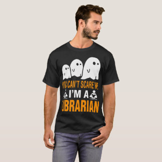 You Cant Scare Me I Am A Librarian T-Shirt
