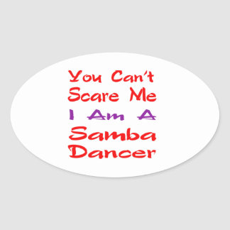 You can't scare me I am a Samba Dancer Oval Sticker
