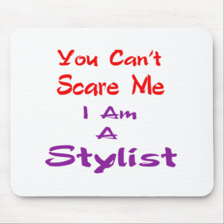 You can't scare me I am a Stylist. Mousepads