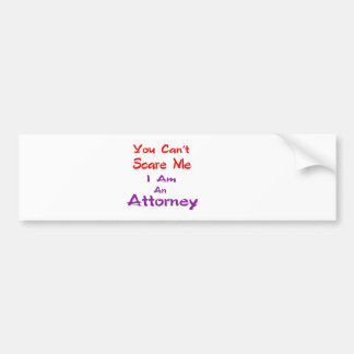 You can't scare me I am an Attorney. Bumper Stickers