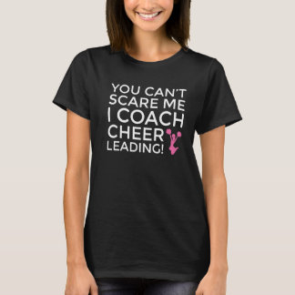 You Can't Scare Me, I Coach Cheerleading Funny T-Shirt