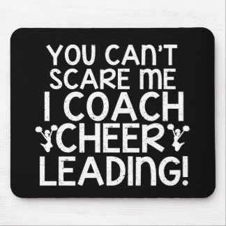 You Can't Scare Me, I Coach Cheerleading! Mouse Pad