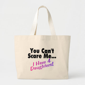 You Can't Scare Me I Have 4 Daughters Bag