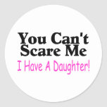 You Can't Scare Me I Have A Daughter Round Sticker