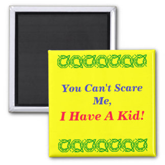 You Can't Scare Me,, I Have A Kid!, Square Magnet