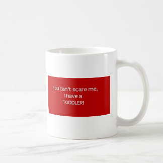 You Can't Scare Me, I Have a Toddler Basic White Mug