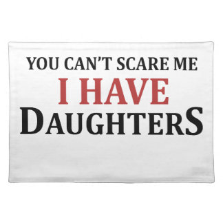 You Can't Scare Me I Have Daughters Placemat
