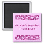 You Can't Scare Me!, I Have Kids!! Fridge Magnets