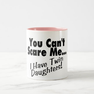 You Can't Scare Me I Have Twin Daughters Two-Tone Coffee Mug