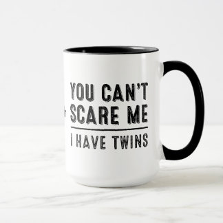 You Can't Scare Me, I Have Twins Mugs