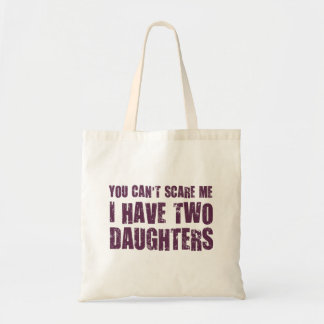 You Can't Scare Me I Have Two Daughters Canvas Bags