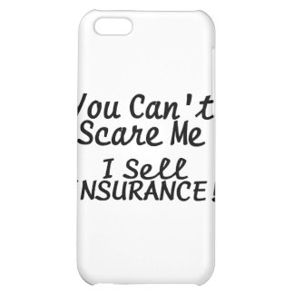 You Cant Scare Me I Sell Insurance Cover For iPhone 5C