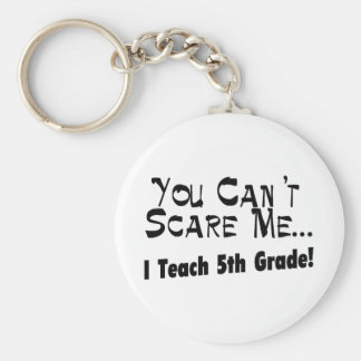 You Can't Scare Me I Teach 5th Grade Key Ring