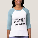 You Can't Scare Me I Teach 5th Grade T-shirts