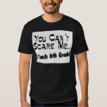 You Can't Scare Me I Teach 6th Grade Shirts