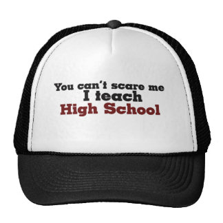 You can't scare me I teach High School Cap
